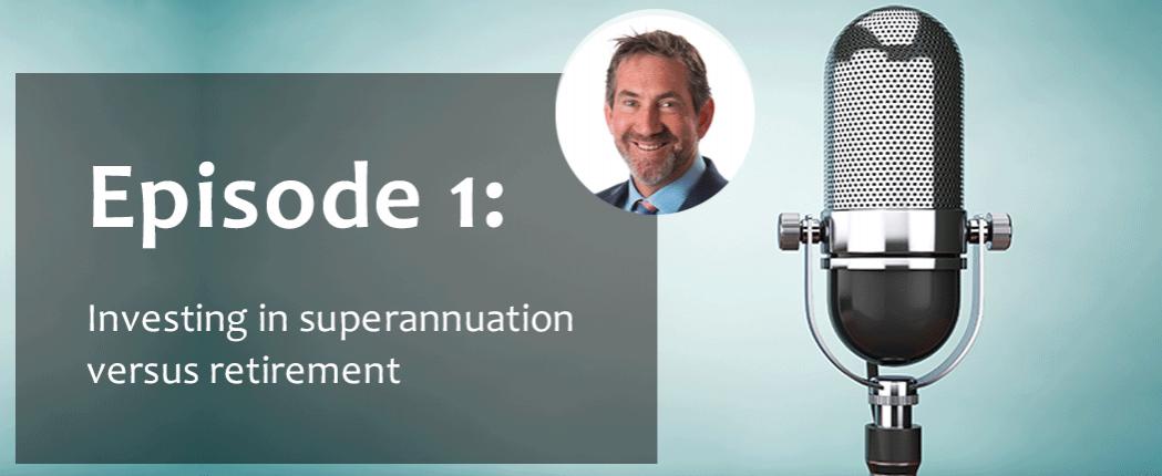 Episode-1-investing-in-superannuation-versus-retirement